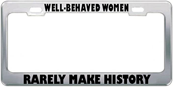 Well Behaved Women Rarely Make History License Plate Frame Tag Holder