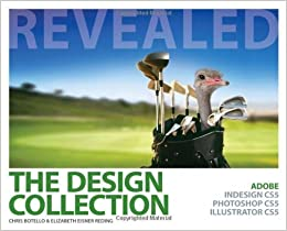 The Design Collection Revealed Adobe InDesign CS5, Photoshop CS5 and Illustrator CS5 by Botello, Chris, Reding, Elizabeth Eisner [Cengage,2010] (Paperback)