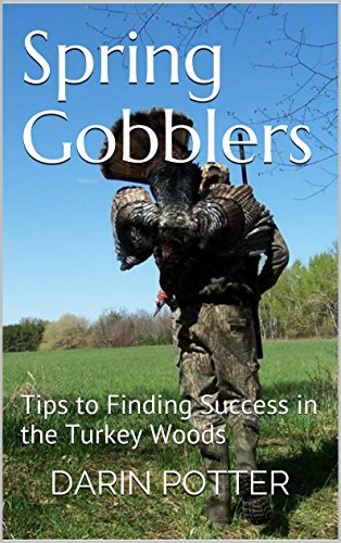 Spring Gobblers: Tips to Finding Success in the Turkey Woods -