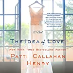 The Idea of Love: A Novel | Patti Callahan Henry