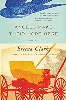 Angels Make Their Hope Here by [Clarke, Breena]