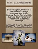 Blazey Czaplicki, Petitioner, V. the Vessel Ss. Hoegh Silvercloud, Her Boilers, Engines, Tackle, etc. , et Al. U. S. Supreme Court Transcript of Record, Bernard Chazen and Francis X. BYRN, 1270415638
