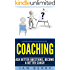 Coaching: Ask Better Questions, Become A Better Coach (Coaching for performance, Coaching questions, Coaching for business, Coaching habit Book 1)