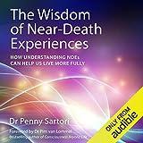 The Wisdom of Near Death Experiences: How