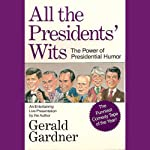 All the Presidents' Wits: The Power of Presidential Humor | Gerald Gardner