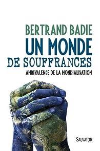 Un monde de souffrances. Ambivalence de la mondialisation par Bertrand Badie