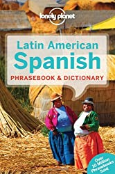 Lonely Planet Latin American Spanish Phrasebook & Dictionary (Lonely Planet Phrasebook: Latin American Spanish)
