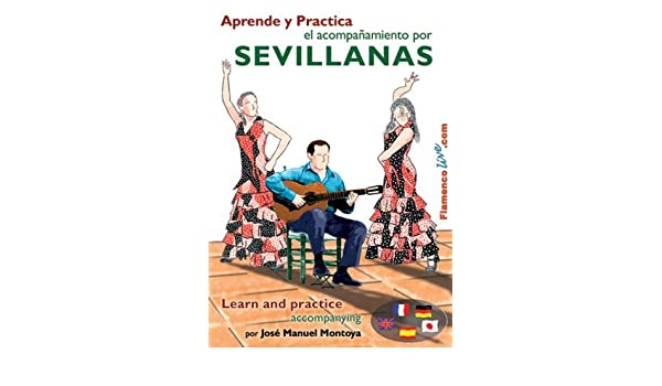 Amazon.com: Learn and Practice Accompanying the Sevillanas Aprende y Practica el acompanamiento por Sevillanas by Jose Manuel Montoya: Jose Manuel Montoya: ...
