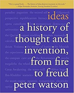 Ideas: A History of Thought and Invention, from Fire to Freud by [Watson, Peter]