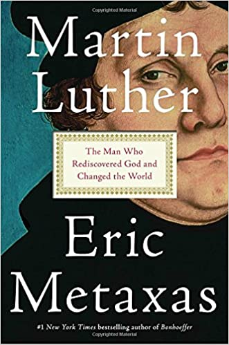 Metaxas – Martin Luther: The Man Who Rediscovered God and Changed the World