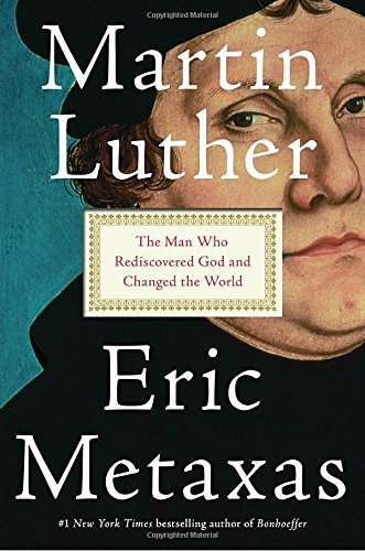 Martin Luther: The Man Who Rediscovered God and Changed the World cover