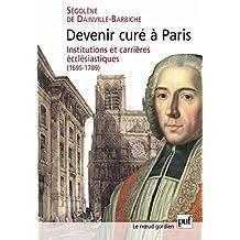 Devenir curé à Paris: Institutions et carrières ecclésiastiques, 1695-1789 (Noeud gordien (le)) (French Edition)