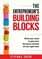BUSINESS START-UP: THE ENTREPRENEUR'S BUILDING BLOCKS: AN OVERVIEW OF WHAT YOU NEED TO DO TO GET YOUR BUSINESS STARTED ON THE RIGHT FOOT - WITH A FREE DOWNLOADABLE BUSINESS PLANNING TEMPLATE