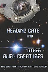 Herding Cats and Other Alien Creatures: The Indian Creek Anthology Series Volume 21