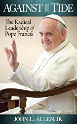 Against the Tide: The Radical Leadership of Pope Francis