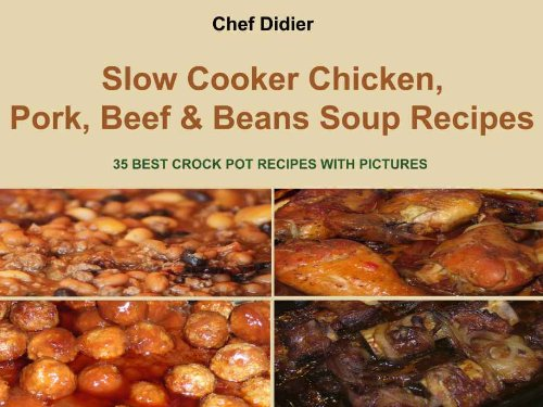 Slow Cooker Chicken, Pork, Beef & Beans Soup Recipes -   35 BEST CROCK-POT RECIPES WITH PICTURES (English Edition)