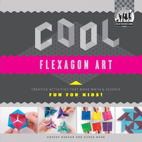 Cool Flexagon Art: Creative Activities That Make Math & Science Fun for Kids! (Cool Art with Math & Science)