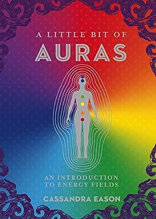 A Little Bit Of Auras An Introduction To Energy Fields Little Bit Series Book 9
