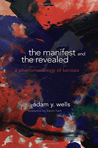 Books : The Manifest and the Revealed: A Phenomenology of Kenosis (SUNY series in Theology and Continental Thought)