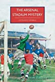 The Arsenal Stadium Mystery (British Library Crime Classics) by  Leonard Gribble in stock, buy online here
