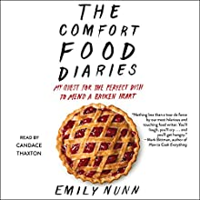 The Comfort Food Diaries: My Quest for the Perfect Dish to Mend a Broken Heart Audiobook by Emily Nunn Narrated by Candace Thaxton