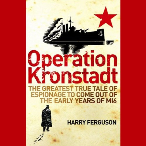 Operation Kronstadt: The Greatest True Tale of Espionage to Come Out of the Early Years of MI6 by Audible Studios