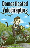 Domesticated Velociraptors (The Midnight Writers' Anthology Book 1)