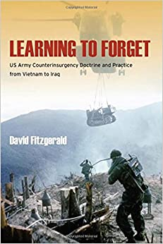 Book Learning to Forget: US Army Counterinsurgency Doctrine and Practice from Vietnam to Iraq