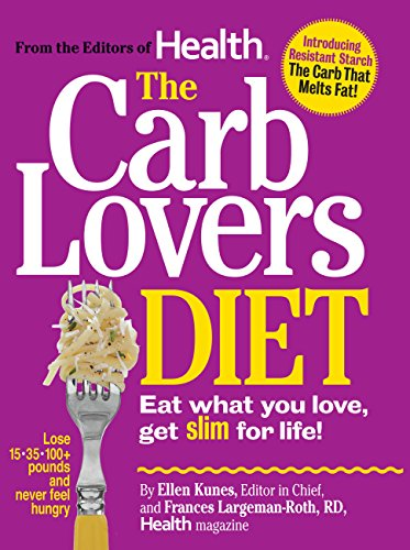 The Carb Lovers Diet: Eat What You Love, Get Slim for Life! ()