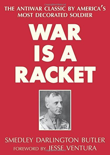 War Is a Racket: The Antiwar Classic by America's Most Decorated Soldier by Smedley Darlington Butler (2013-10-01)