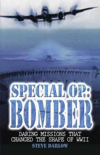 Special Op: Bomber: Daring Missions That Changed the Shape of WWII pdf epub