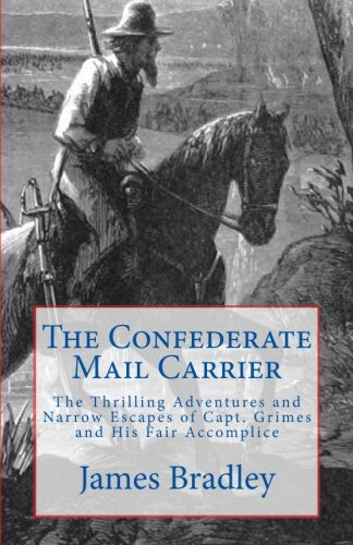 The Confederate Mail Carrier: The Thrilling Adventures and Narrow Escapes of Capt. Grimes and His Fair Accomplice (Civil
