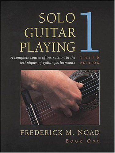 Solo Guitar Playing: A Complete Course of Instruction in the Techniques of Guitar Performance