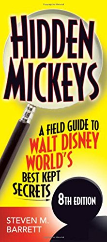 Hidden Mickeys: A Field Guide to Walt Disney World's Best Kept Secrets ()