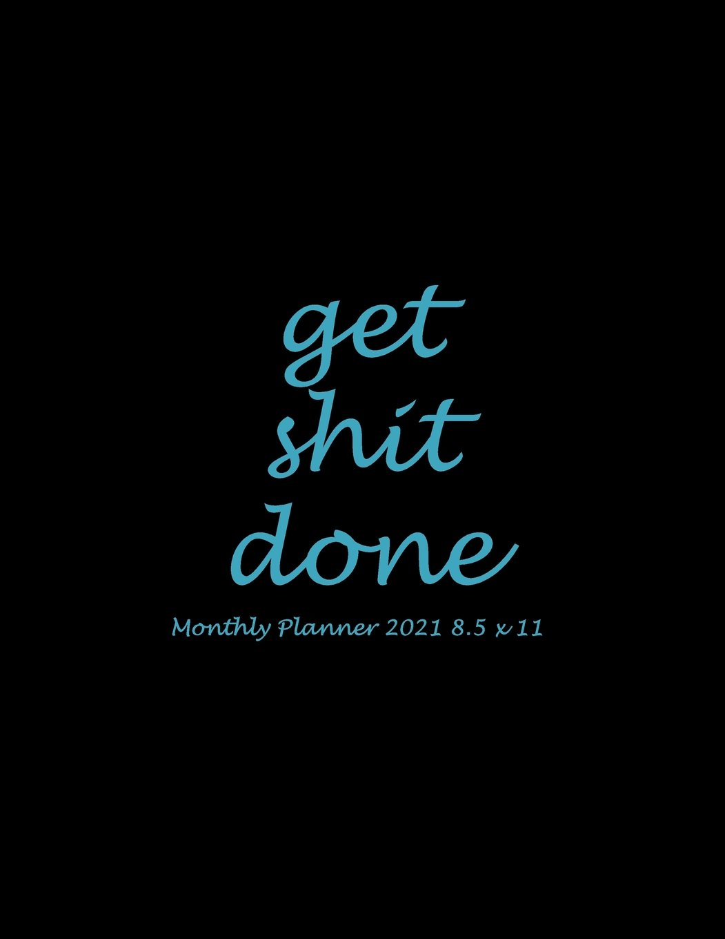 """Get Shit Done: Monthly Planner 2021 8.5 x 11: Beauty Black Blue, Monthly Calendar Book 2021, Weekly/Monthly/Yearly Calendar Journal, Large 8.5"""" x 11"""" ... Agenda Planner, Calendar Schedule Organizer pdf epub"""