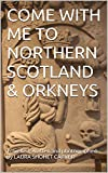 COME WITH ME TO NORTHERN SCOTLAND & ORKNEYS