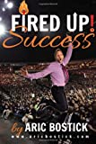 Fired up! Success, Aric Bostick, 1490498168