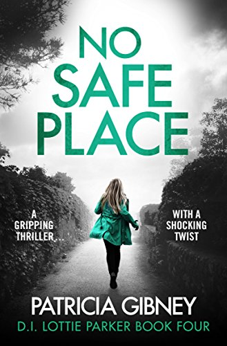 No Safe Place: A gripping thriller with a shocking twist (Detective Lottie Parker Book 4)