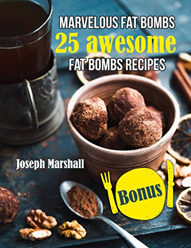 Marvelous fat bombs. 25 awesome fat bombs recipes by Joseph Marshall