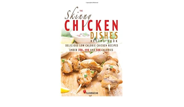 The Skinny Chicken Dishes Recipe Book Low Calorie Chicken Recipes