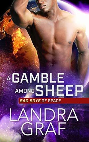 A Gamble Among Sheep (Bad Boys of Space Book 2) (Landra Graf)