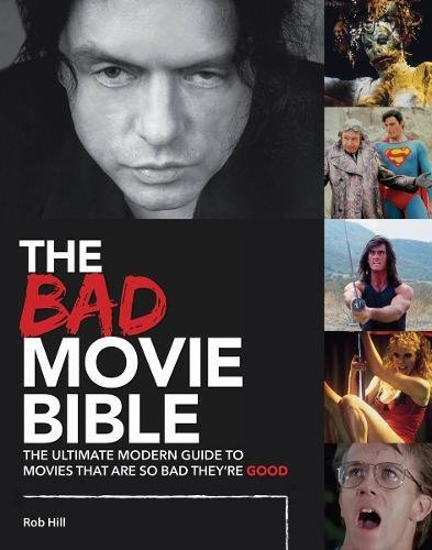 The Bad Movie Bible: The Ultimate Modern Guide to Movies That Are so Bad They
