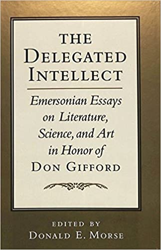 Amazoncom The Delegated Intellect Emersonian Essays On Literature  Amazoncom The Delegated Intellect Emersonian Essays On Literature  Science And Art In Honor Of Don Gifford American University Studies