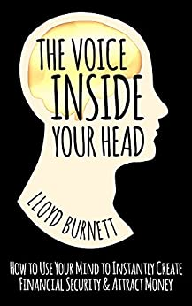 The Voice Inside Your Head: How to Use Your Mind to Instantly Create Financial Security & Attract Money by [Burnett, Lloyd]