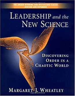 Leadership and the New Science: Discovering Order in a Chaotic World Revised by [Wheatley, Margaret J.]
