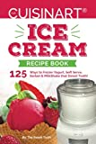 Our Cuisinart Ice Cream Recipe Book: 125 Ways to Frozen Yogurt, Soft Serve, Sorbet or MilkShake that Sweet Tooth! (Sweet Tooth Endulgences)