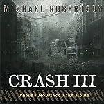 Crash III: There's No Place Like Home | Michael Robertson