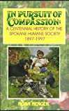 img - for In pursuit of compassion: A centennial history of the Spokane Humane Society, 1897-1997 book / textbook / text book