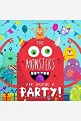The Monsters Are Having A Party!: A Funny Rhyming Story Book for 2-4 Year Olds Paperback