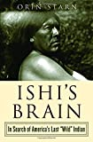 Ishi's Brain: In Search of Americas Last Wild Indian